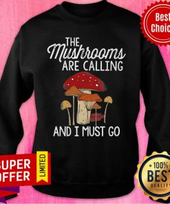 Mushrooms Are Calling And I Must Go Sweatshirt