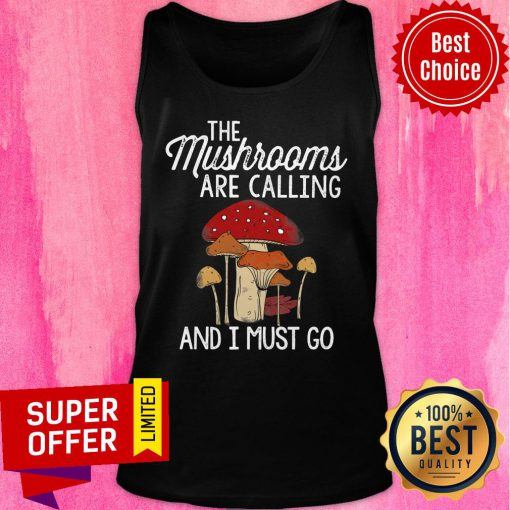 Mushrooms Are Calling And I Must Go Tank Top