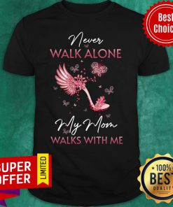 My Mom In Heaven Walks With Me Shirt