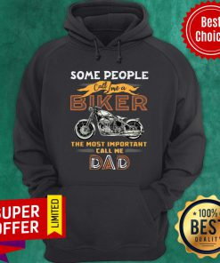 Some People Call Me Biker Motor The Most Important Dad Hoodie