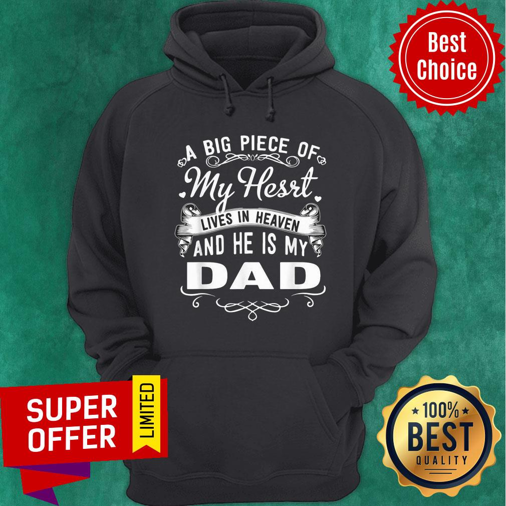 A Big Piece Of My Hesrt Lives In Hevean And He Is My Dad Hoodie