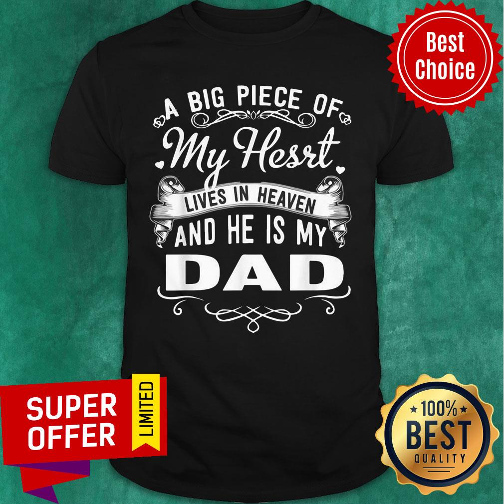 A Big Piece Of My Hesrt Lives In Hevean And He Is My Dad Shirt