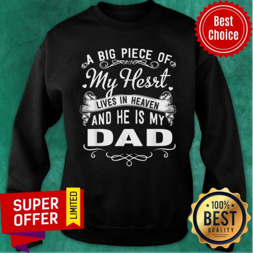 A Big Piece Of My Hesrt Lives In Hevean And He Is My Dad Sweatshirt