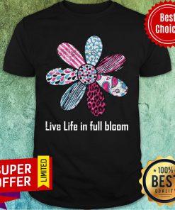 Daisy Flower Live Life In Full Bloom Shirt