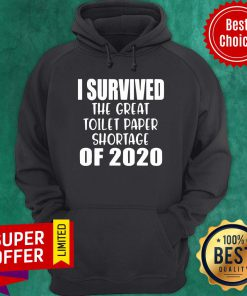 Hot I Survived The Great Toilet Paper Shortage Of 2020 Hoodie