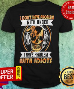 I Don'T Have A Problem With Angel But Have With Idiots Skull Shirt