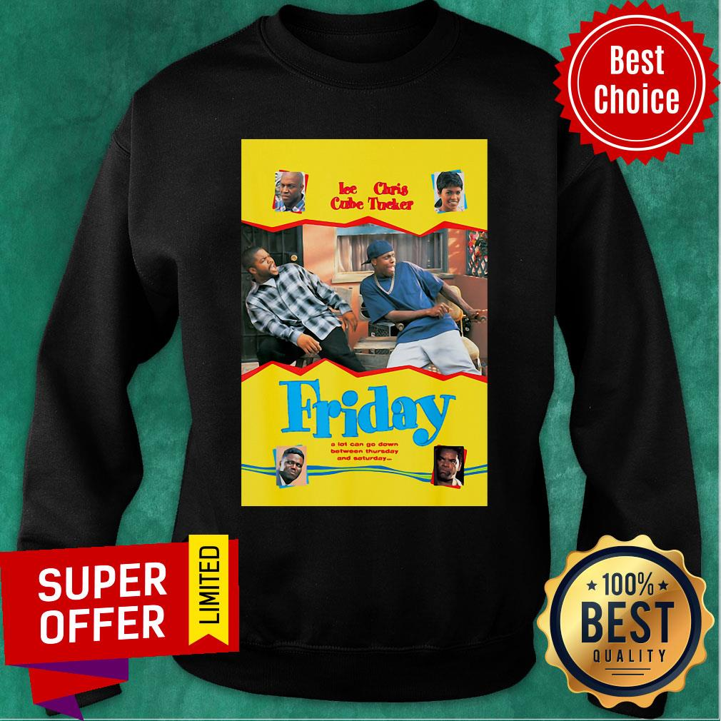Ice Cube Chris Tucker Friday A Lot Can Go Down Between Thursday And Saturday Sweatshirt