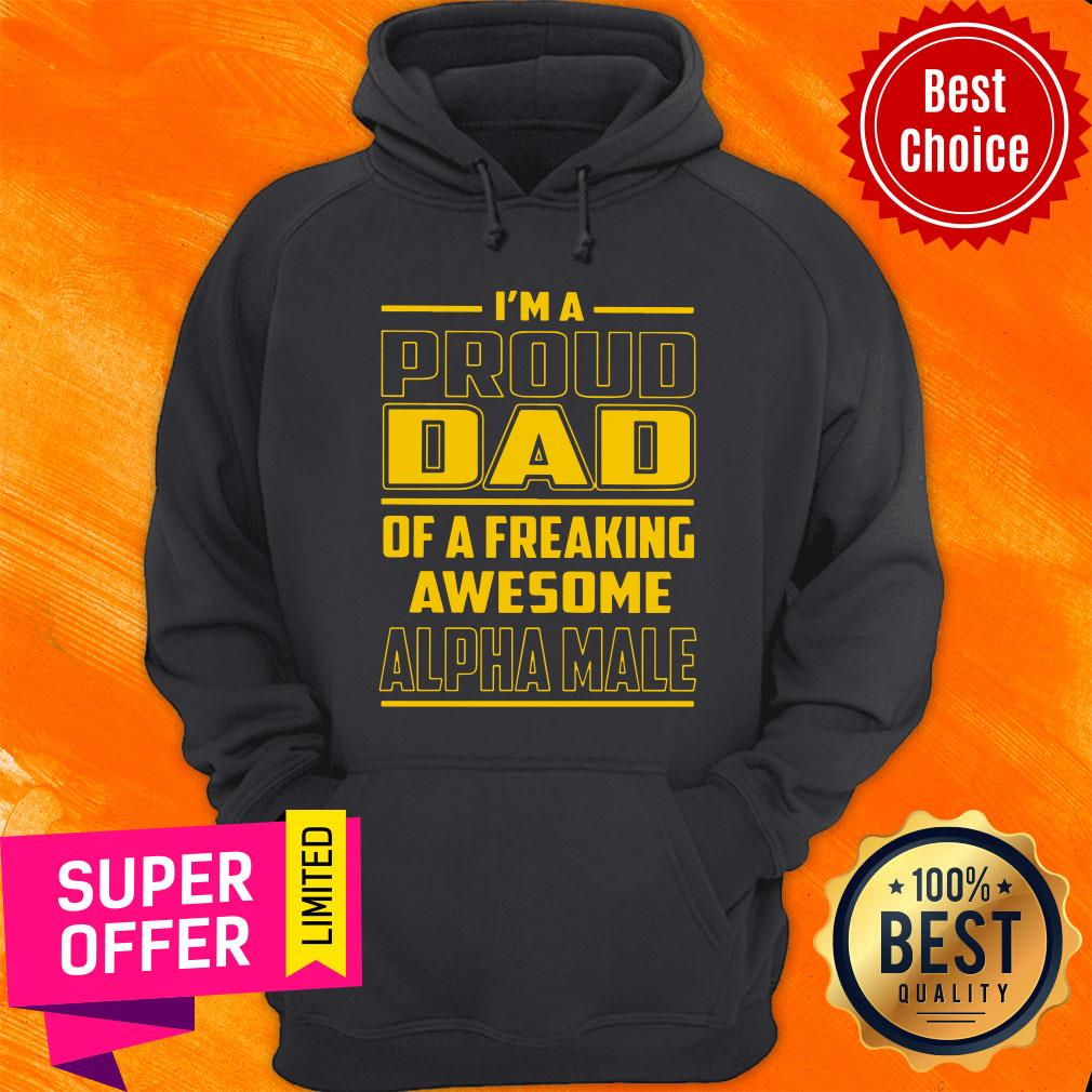I'm A Proud Dad Of A Freaking Alpha Male Hoodie