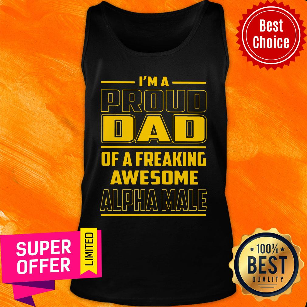 I'm A Proud Dad Of A Freaking Alpha Male Tank Top