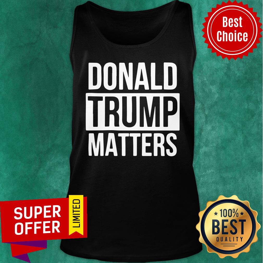Political Donald Trump Matters Trump Tank Top