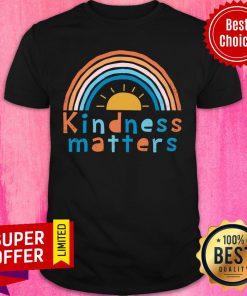 Rainbow Sunshine Kindness Matters Shirt