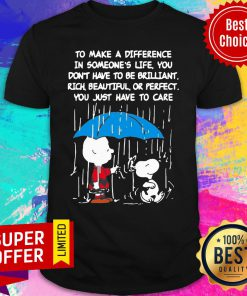 Snoopy To Make A Difference In Someone's Life Don't Have To Be Brilliant Shirt