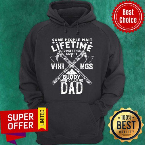 Some People Wait Lifetime Vikings Buddy Mine Calls Me Dad Axe Hoodie