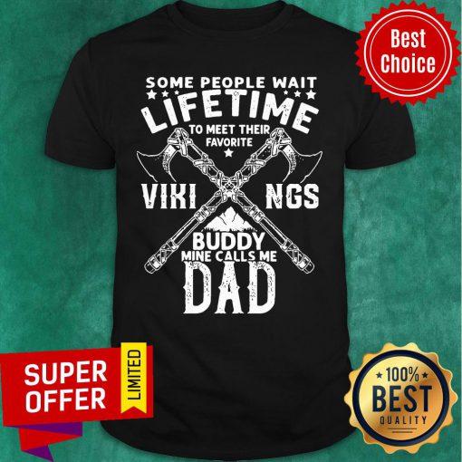 Some People Wait Lifetime Vikings Buddy Mine Calls Me Dad Axe Shirt