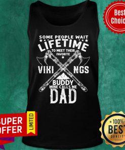 Some People Wait Lifetime Vikings Buddy Mine Calls Me Dad Axe Tank Top