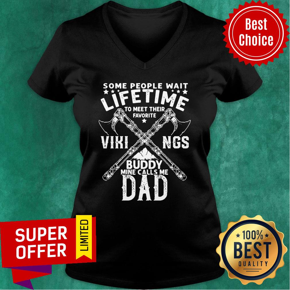 Some People Wait Lifetime Vikings Buddy Mine Calls Me Dad Axe V-neck