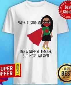 Super Custodian Like A Normal Teacher Shirt