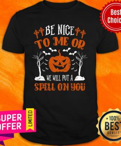 Pumpkin Be Nice To Me Or We Will Put A Spell On You Halloween Shirt