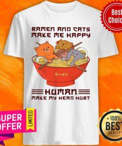Ramen And Cats Make Me Happy Human Make Me Head Hurt Shirt