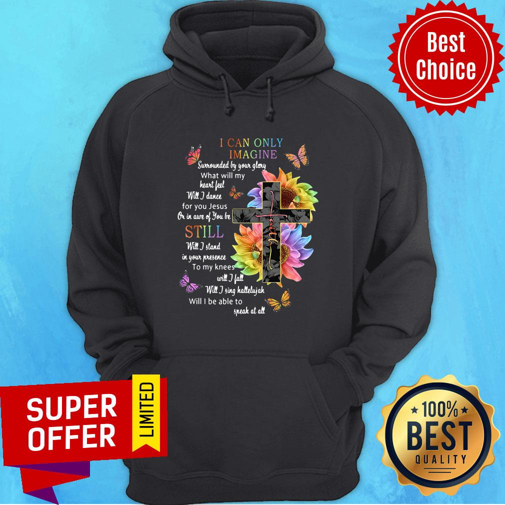 Sunflower Cross I Can Only Imagine Still Will I Be Able To Speak At All Hoodie