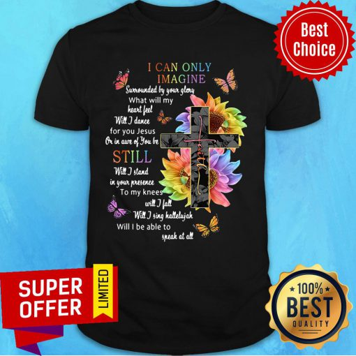 Sunflower Cross I Can Only Imagine Still Will I Be Able To Speak At All Shirt