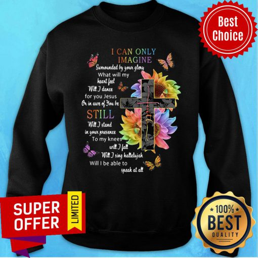 Sunflower Cross I Can Only Imagine Still Will I Be Able To Speak At All Sweatshirt