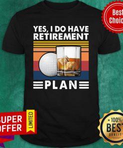 Yes I Do Have Retirement Plan Golf Whiskey Vintage Retro Shirt