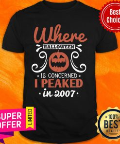 Where Halloween Is Concerned I Peaked In 2007 Shirt