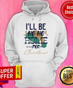 I'll Be Ho Ho Home For Christmas Hoodie