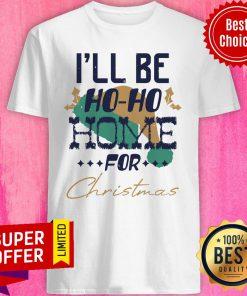 I'll Be Ho Ho Home For Christmas Shirt